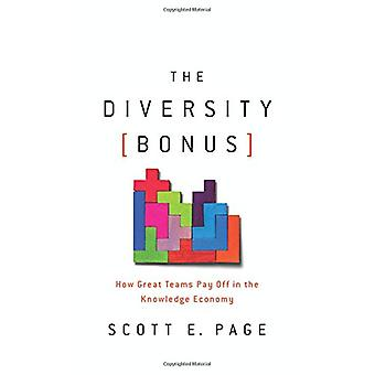 The Diversity Bonus - How Great Teams Pay Off in the Knowledge Economy