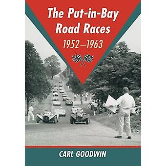 The Put-in-bay Road Races - 1952-1963 by Carl Goodwin - 9780786479306