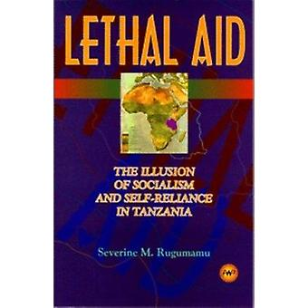 Lethal Aid - The Illusion of Socialism and Self-Reliance in Tanzania b