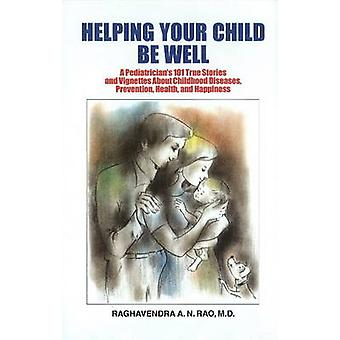 Helping Your Child be Well - A Paediatrician's 101 True Stories & Vign