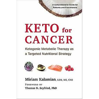 Keto for Cancer - Ketogenic Metabolic Therapy as a Targeted Nutritiona