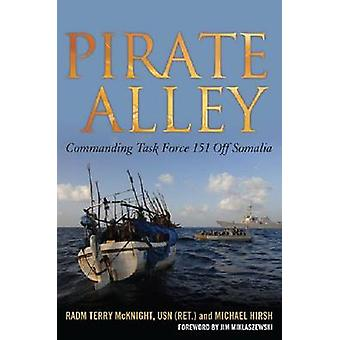 Pirate Alley - Commanding Task Force 151 Off Somalia by Terry McKnight