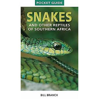 Snakes and Reptiles of Southern Africa by Bill Branch - 9781775841647