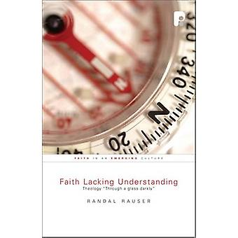 Faith Lacking Understanding - Theology INA Glass Darkly by Randal Raus