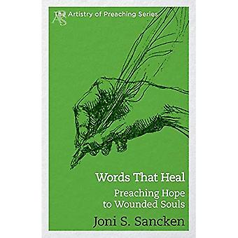 Les mots qui guérissent: Prédication espoir aux âmes blessés (art de la prédication)