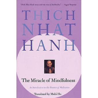 The Miracle of Mindfulness - A Manual on Meditation by Th ich. Nh aat