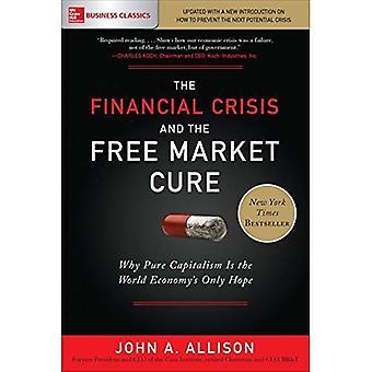 A crise financeira e a cura do mercado livre: por que o capitalismo puro é a única esperança da economia mundial