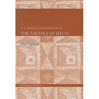 Critical Commentary on The Taktika of Leo VI by John Haldon
