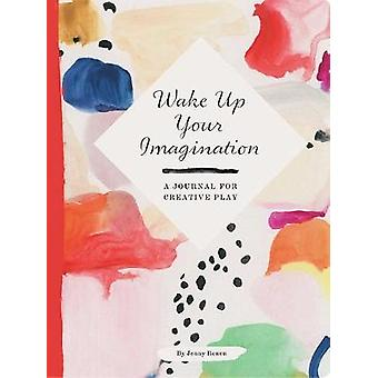 Wake Up Your Imagination A Journal for Creative Play von Jenny Ronen