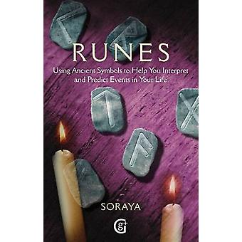 Runes  Using Ancient Symbols Names and Numerology to Help You Interpret and Predict Events in Your Life by Soraya