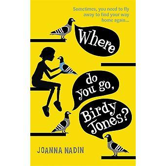 Where Do You Go Birdy Jones by Joanna Nadin