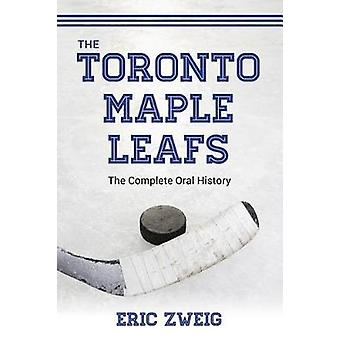 The Toronto Maple Leafs - The Complete Oral History by Eric Zweig - 97