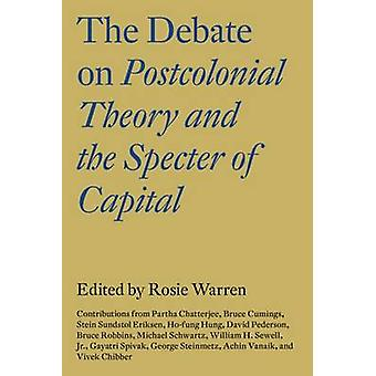 The Debate on Postcolonial Theory and the Spectre of Capital by Vivek Chibber & Edited by Rosie Warren