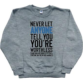 Never Let Anyone Tell You You're Worthless.... Ash Sweatshirt