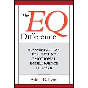 The EQ Difference A Powerful Plan for Putting Emotional Intelligence to Work by Lynn & Adele