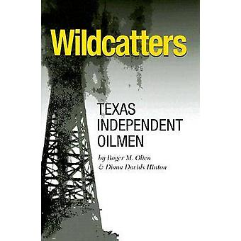 Wildcatters Texas Independent Oilmen by Olien & Roger M.