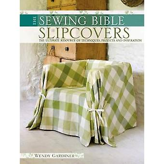 The Sewing Bible  Slip Covers by Gardiner & Wendy