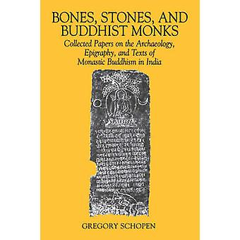 Bones Stones and Buddhist Monks Collected Papers on the Archaeology Epigraphy and Texts of Monastic Buddhism in India von Schopen & Gregory