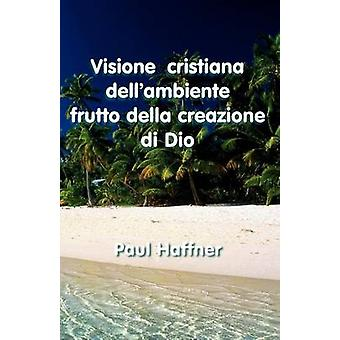 Visione Cristiana Dellambiente by Haffner & Paul