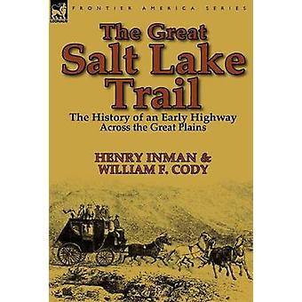 The Great Salt Lake Trail the History of an Historic Highway Across the Great Plains by Inman & Henry