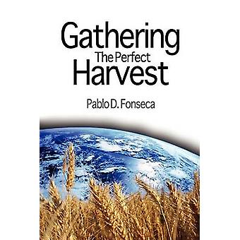 Gathering the Perfect Harvest by Fonseca & Pablo D.
