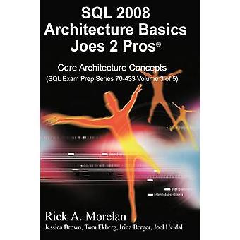 SQL 2008 Architecture Basics Joes 2 Pros Volume 3 by Morelan & Rick