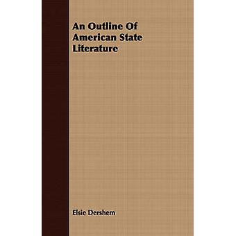 An Outline Of American State Literature by Dershem & Elsie
