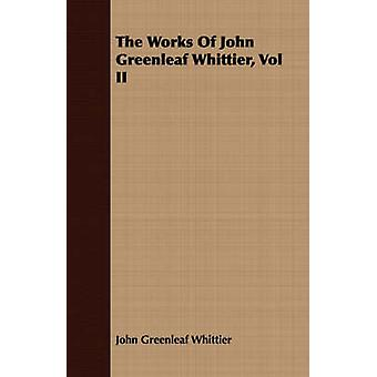 The Works Of John Greenleaf Whittier Vol II by Whittier & John Greenleaf