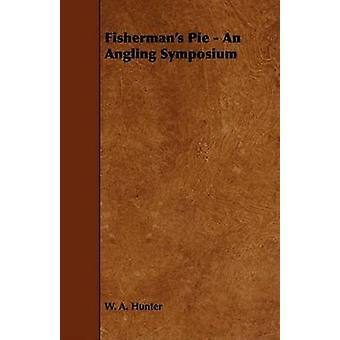 Fishermans Pie  An Angling Symposium by Hunter & W. A.