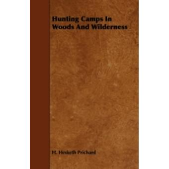 Hunting Camps in Woods and Wilderness by Prichard & H. Hesketh