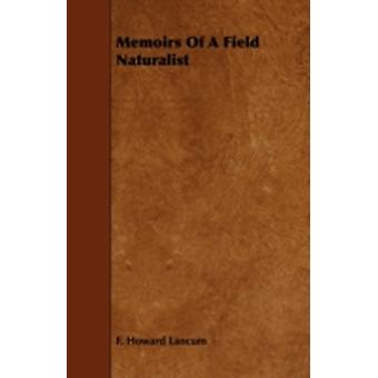 Memoirs Of A Field Naturalist by Lancum & F. Howard