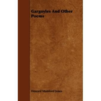 Gargoyles And Other Poems by Jones & Howard Mumford