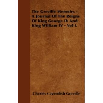 The Greville Memoirs  A Journal Of The Reigns Of King George IV And King William IV  Vol I. by Greville & Charles Cavendish