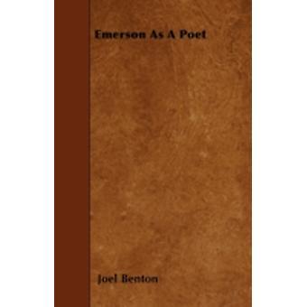 Emerson As A Poet by Benton & Joel