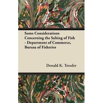 Some Considerations Concerning the Salting of Fish  Department of Commerce Bureau of Fisheries by Tressler & Donald K.