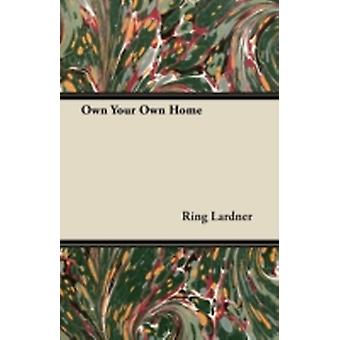 Own Your Own Home by Lardner & Ring & Jr.