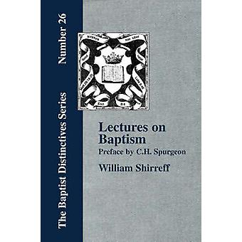 Lectures On Baptism. With a Preface by C. H. Spurgeon by Shirreff & William