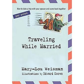 Traveling While Married by Weisman & MaryLou