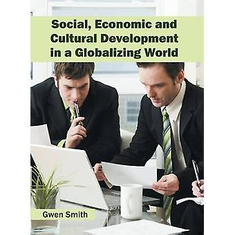 Social Economic and Cultural Development in a Globalizing World by Smith & Gwen