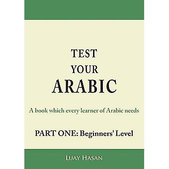 Test Your Arabic Part One Beginners Level by Hasan & Luay