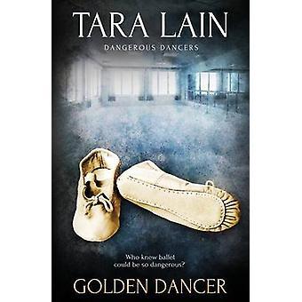 Dangerous Dancers Golden Dancer by Lain & Tara