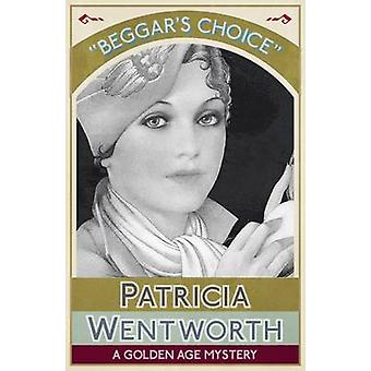 Beggars Choice A Golden Age Mystery by Wentworth & Patricia