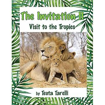 The Invitation II Visit to the Tropics by Tarelli & Teuta