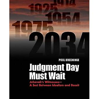 Judgment Day Must Wait Jehovahs Witnesses A Sect Between Idealism and Deceit by Bregninge & Poul