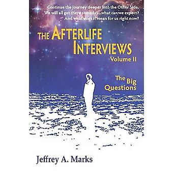 The Afterlife Interviews Volume II by Marks & Jeffrey a.