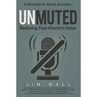 Unmuted Restoring Your Churchs Voice by Wall & Jim
