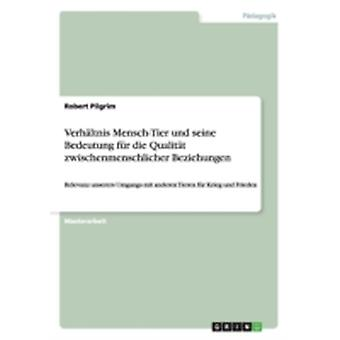Verhltnis MenschTier und seine Bedeutung fr die Qualitt zwischenmenschlicher Beziehungen by Pilgrim & Robert