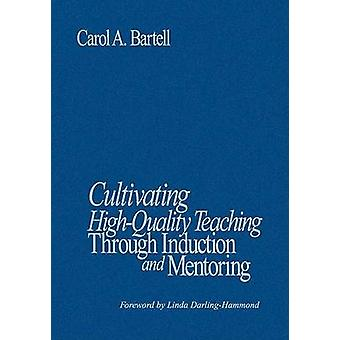 Cultivating HighQuality Teaching Through Induction and Mentoring by Bartell & Carol A.