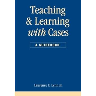Teaching and Learning with Cases by Lynn & Laurence E.