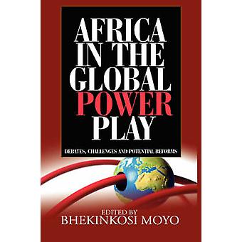 Africa in Global Power Play Debates Challenges and Potential Reforms by Moyo & Bhekinkosi